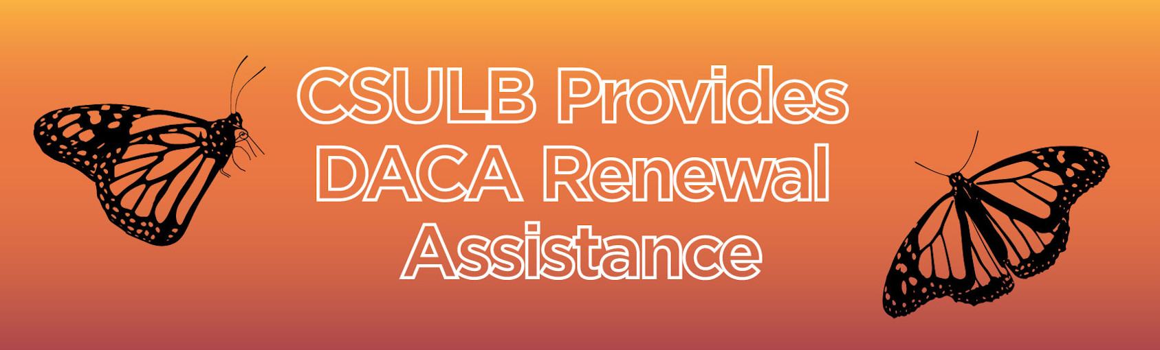 CSULB Provides DACA Renewal Assistance Banner